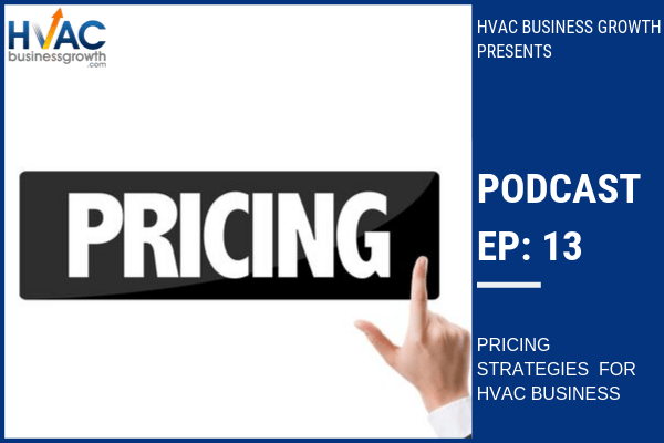 Episode 13: Pricing Strategies for HVAC Businesses