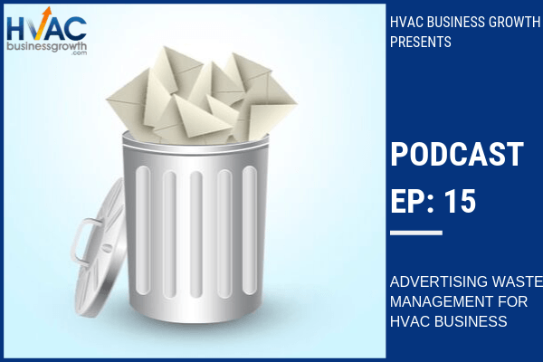 Episode 15: Advertising Waste Management for HVAC Businesses
