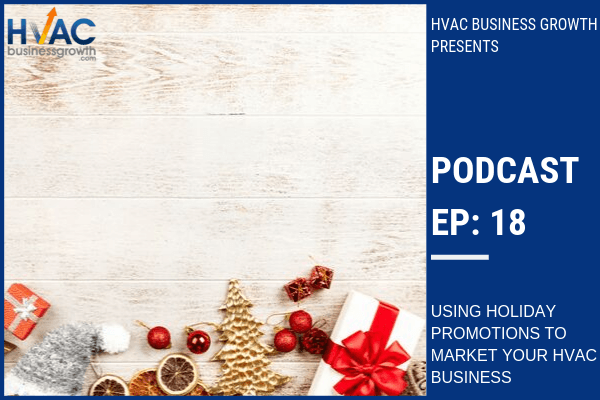 Episode 18: Using Holiday Promotions to Market Your HVAC Business