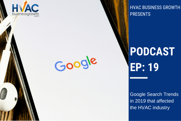 Episode 19: Google Search Trends in 2019 that affected the HVAC industry